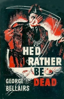 he'd rather be dead george bellairs harold blundell classic british crime